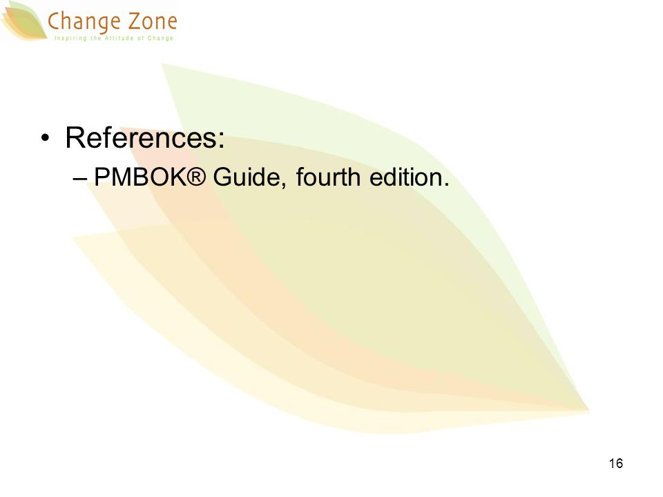 References: –PMBOK® Guide, fourth edition. 16