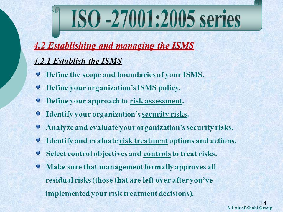 14 A Unit of Shahi Group 4.2 Establishing and managing the ISMS 4.2.1 Establish the ISMS Define the scope and boundaries of your ISMS.
