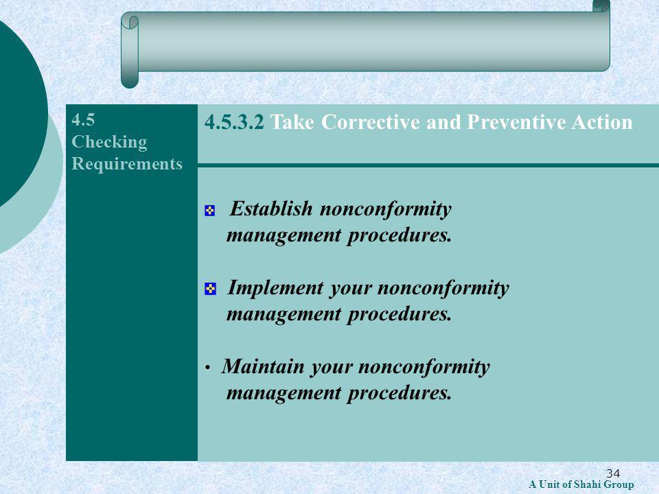 34 A Unit of Shahi Group 4.5 Checking Requirements Establish nonconformity management procedures.