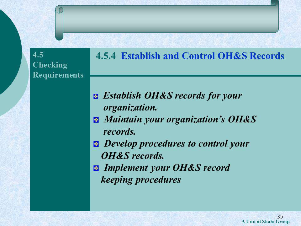 35 A Unit of Shahi Group 4.5 Checking Requirements Establish OH&S records for your organization.