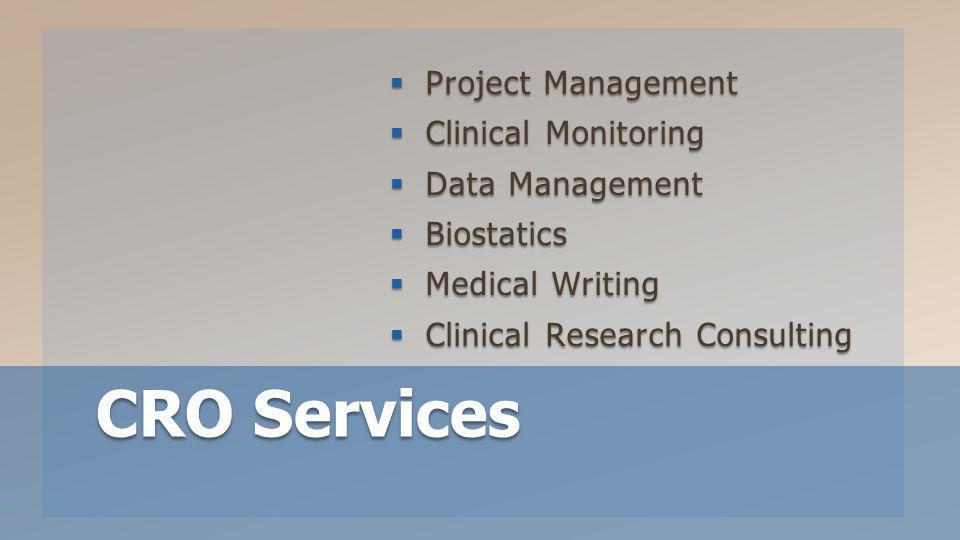 Project Management Project Management Clinical Monitoring Clinical Monitoring Data Management Data Management Biostatics Biostatics Medical Writing Medical Writing Clinical Research Consulting Clinical Research Consulting CRO Services