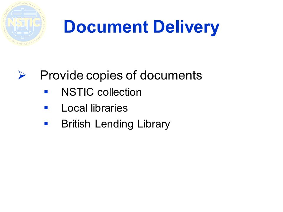 Document Delivery Provide copies of documents NSTIC collection Local libraries British Lending Library