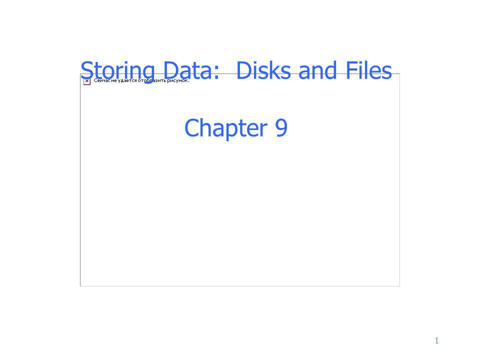 Storing Data: Disks and Files Chapter 9 1