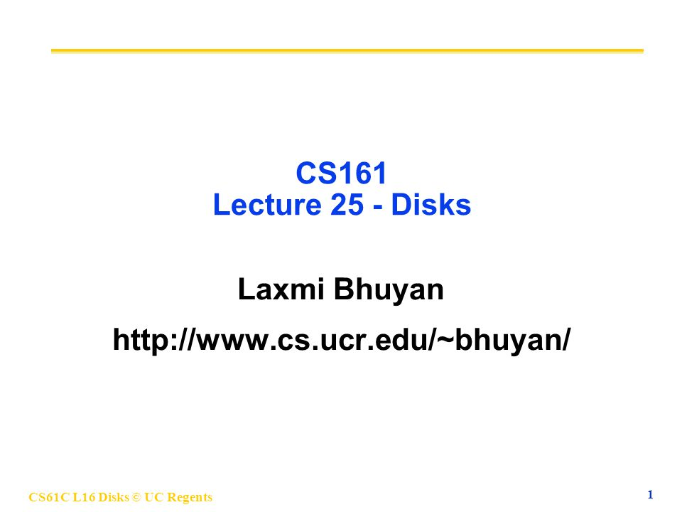 CS61C L16 Disks © UC Regents 1 CS161 Lecture 25 - Disks Laxmi Bhuyan http://www.cs.ucr.edu/~bhuyan/