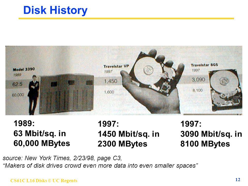 CS61C L16 Disks © UC Regents 12 Disk History 1989: 63 Mbit/sq.