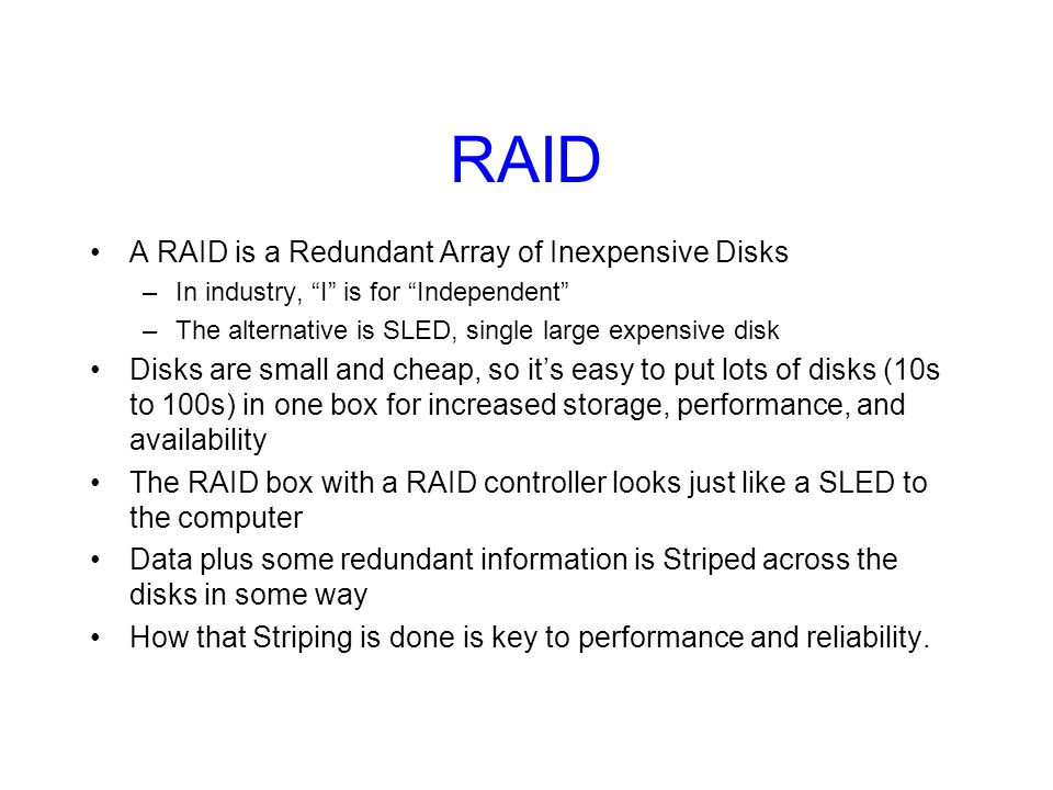 Some Raid Issues Granularity –fine-grained: Stripe each file over all disks.