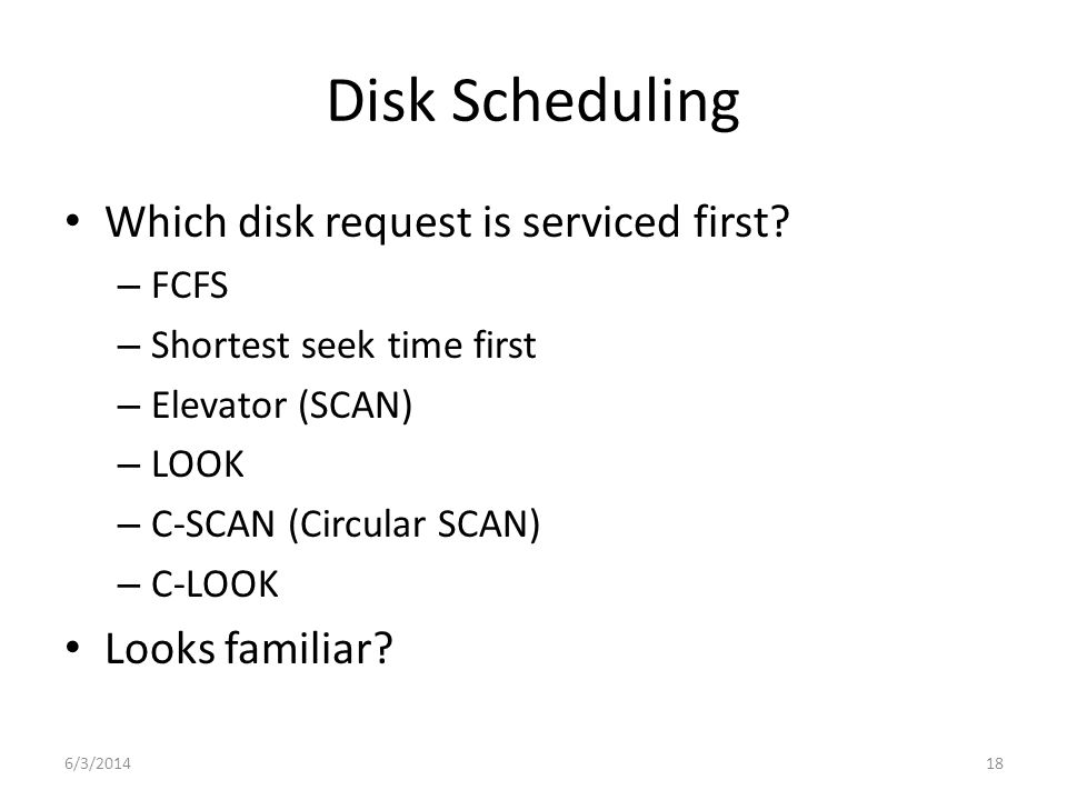 6/3/201418 Disk Scheduling Which disk request is serviced first.