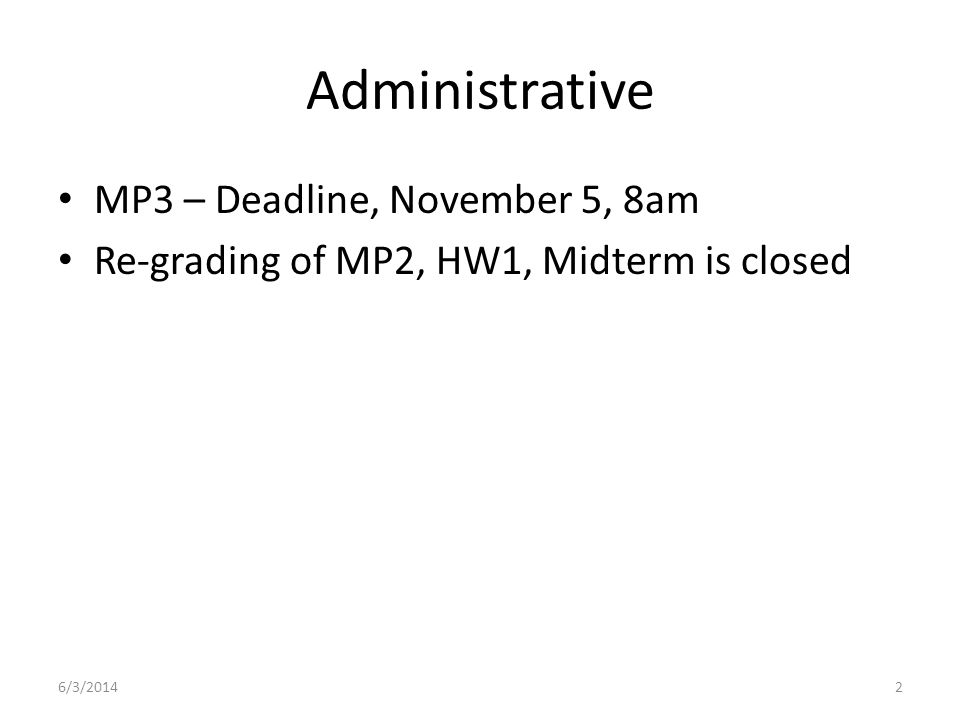 Administrative MP3 – Deadline, November 5, 8am Re-grading of MP2, HW1, Midterm is closed 6/3/20142