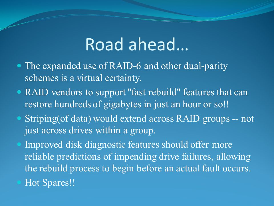Road ahead… The expanded use of RAID-6 and other dual-parity schemes is a virtual certainty.