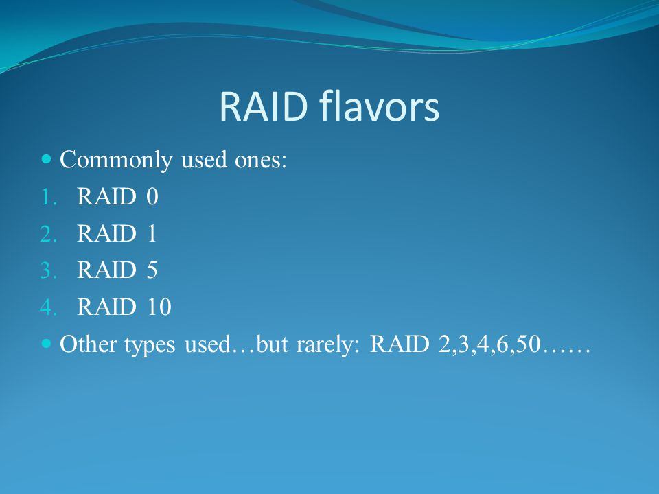 RAID flavors Commonly used ones: 1. RAID 0 2. RAID 1 3.