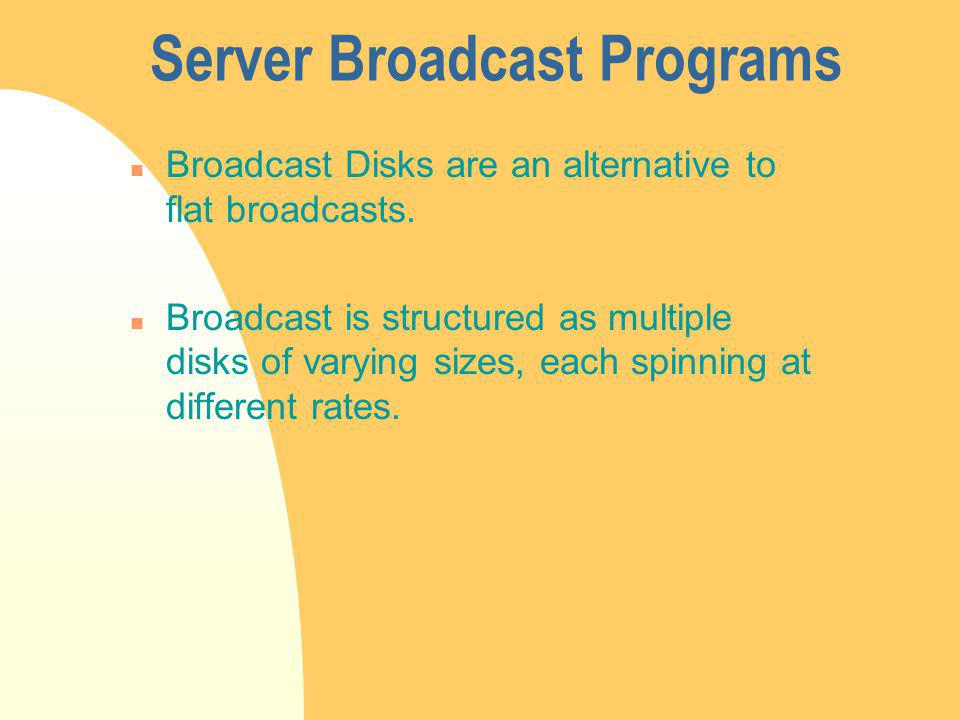 n Broadcast Disks are an alternative to flat broadcasts.