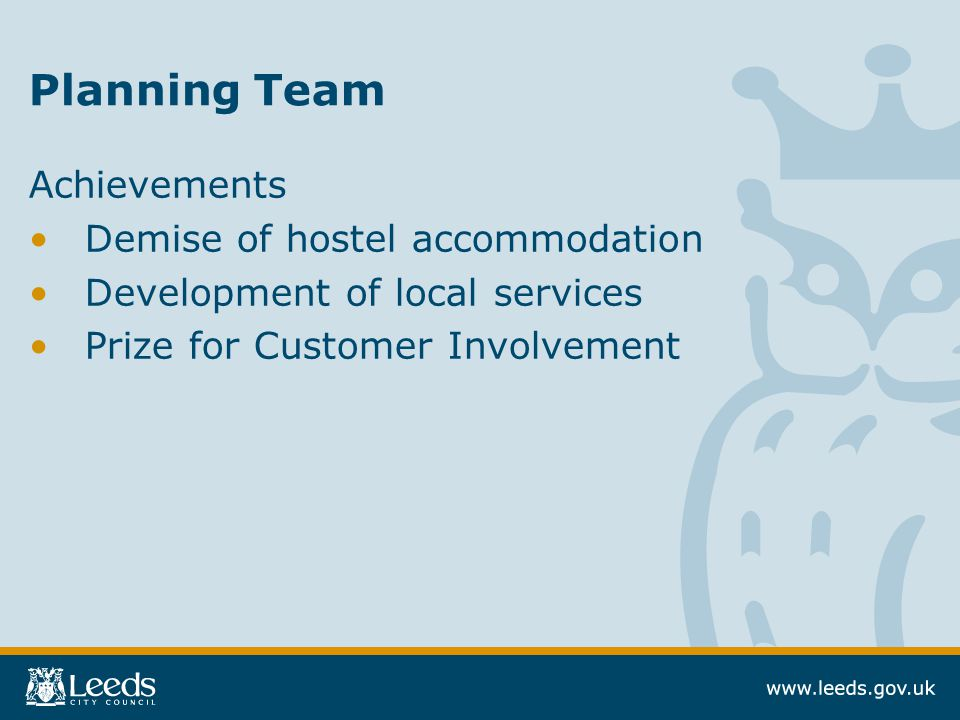 Planning Team Achievements Demise of hostel accommodation Development of local services Prize for Customer Involvement