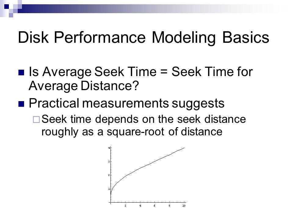 Disk Performance Modeling Basics Is Average Seek Time = Seek Time for Average Distance.