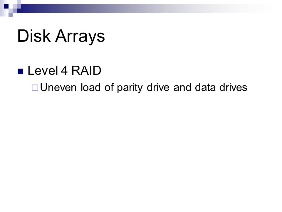 Disk Arrays Level 4 RAID Uneven load of parity drive and data drives