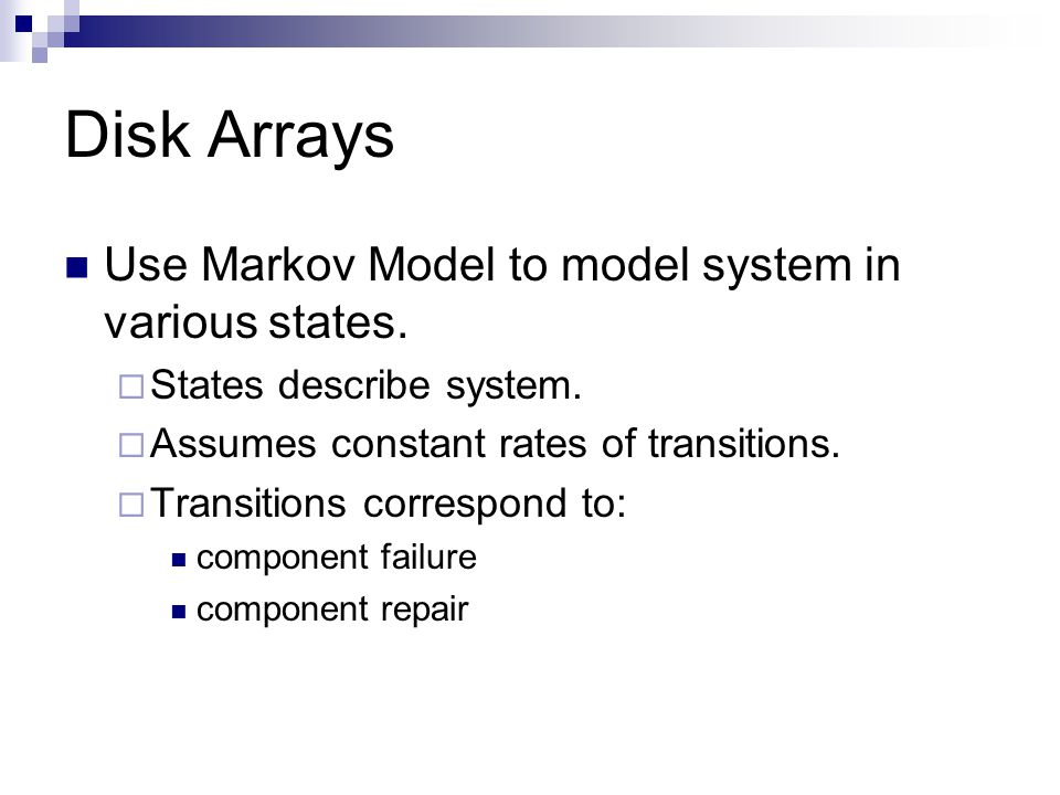 Disk Arrays Use Markov Model to model system in various states.