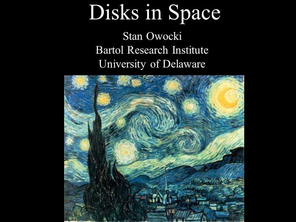 Disks in Space Stan Owocki Bartol Research Institute University of Delaware
