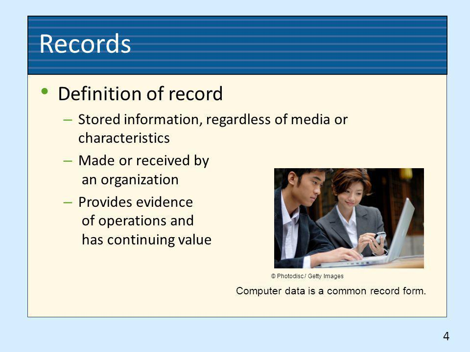 Records Definition of record – Stored information, regardless of media or characteristics – Made or received by an organization – Provides evidence of