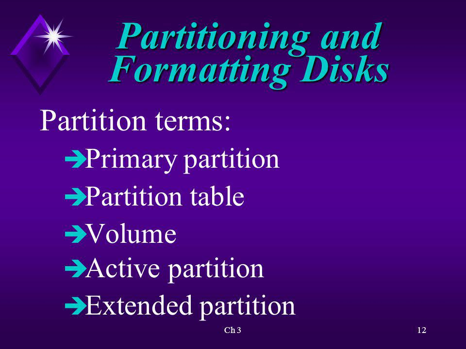 Ch 313 Partitioning and Formatting Disks Dual booting system: è Create partition for each OS è Only one OS active at a time è Each OS formats disks in own way è Precautions in running multiple OS