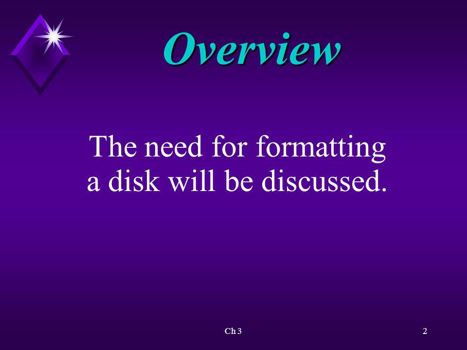Ch 33 Overview The difference between partitioning and formatting a disk will be explained.