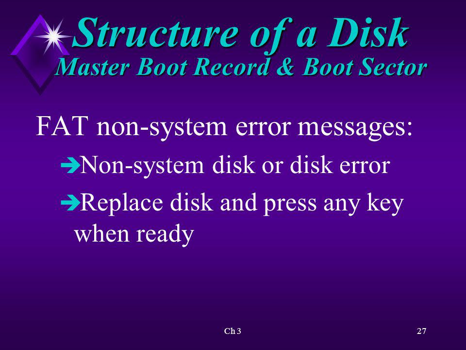 Ch 328 Structure of a Disk Master Boot Record & Boot Sector NTFS non-system error messages: è Invalid partition table è Error loading operating system è Missing operating system