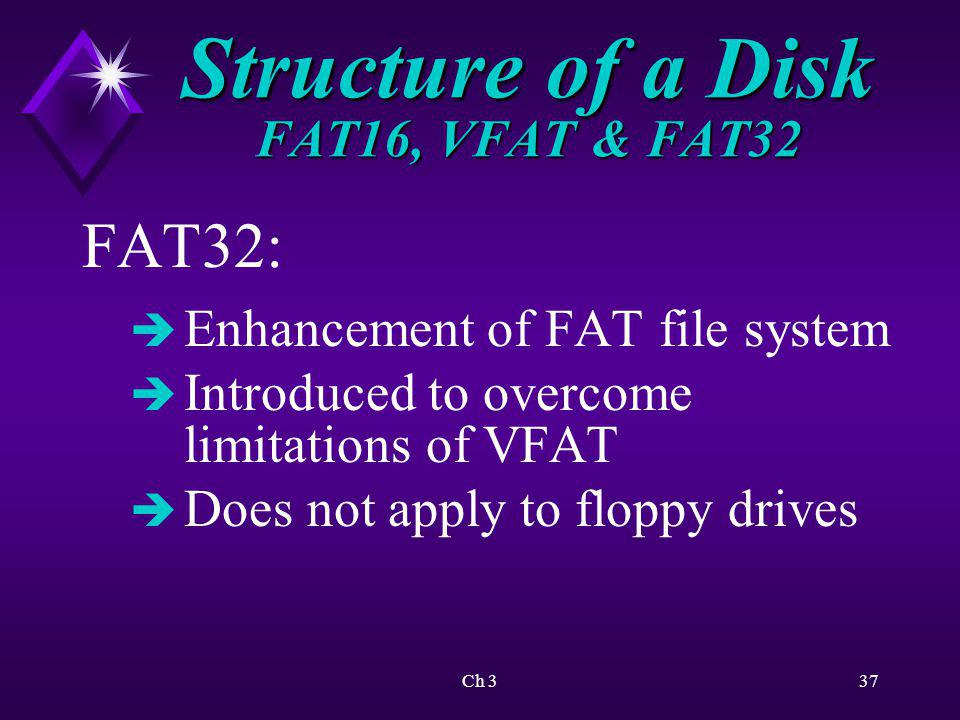 Ch 338 Structure of a Disk FAT16, VFAT & FAT32 Table 3.2 Comparison of FAT and FAT32 p. 101