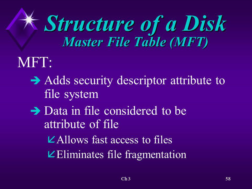 Ch 359 Structure of a Disk Master File Table (MFT) MFT: è Attribute stored in MFT considered resident attribute è Any resident forced out to an extent is nonresident attribute