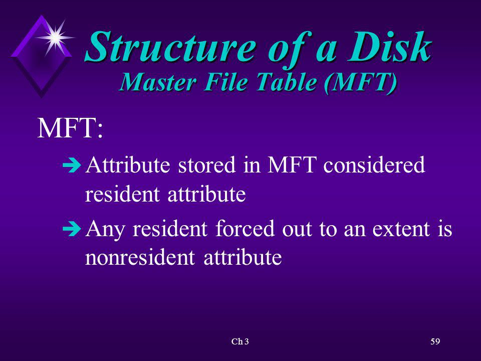 Ch 360 Structure of a Disk Master File Table (MFT ) Folders treated as files in NTFS: è Small folder - Index Root attribute è Folder entries will fit into MFT - new extent nonresident attribute called index buffer