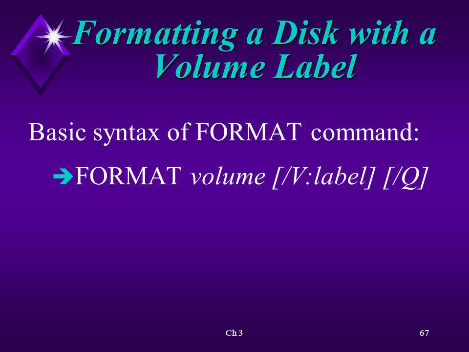 Ch 368 Formatting a Disk with a Volume Label /F size parameter: è Easy way to format floppy disks that do not match capacity of a floppy disk drive