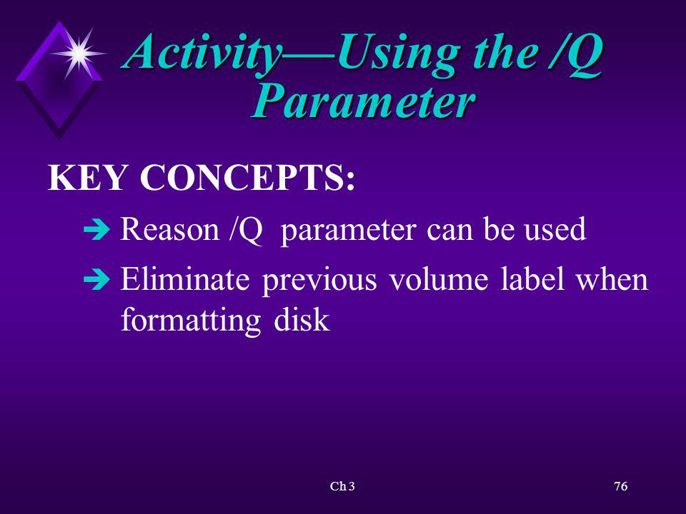 Ch 376 ActivityUsing the /Q Parameter KEY CONCEPTS: è Reason /Q parameter can be used è Eliminate previous volume label when formatting disk