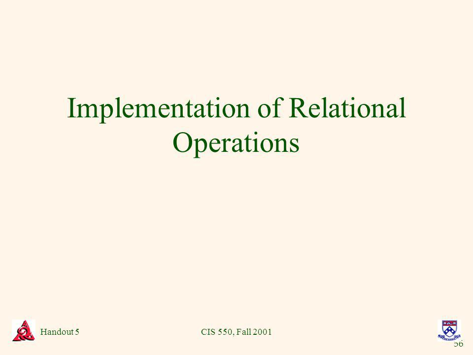 56 Handout 5CIS 550, Fall 2001 Implementation of Relational Operations