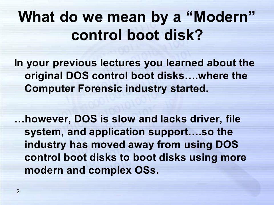 3 Any CF examiner could make a DOS control boot disk.