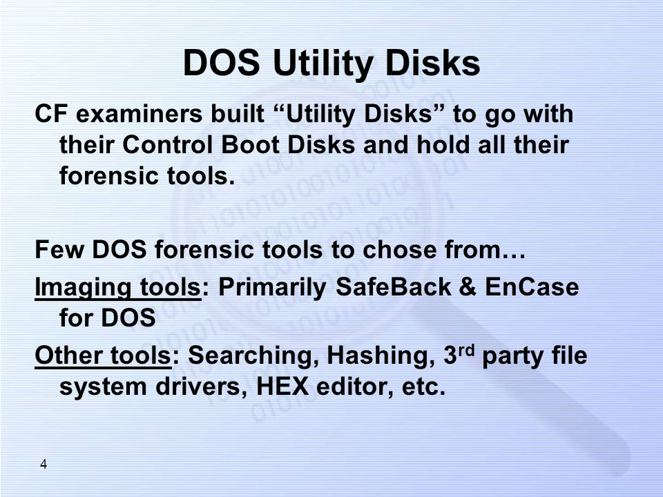 4 DOS Utility Disks CF examiners built Utility Disks to go with their Control Boot Disks and hold all their forensic tools. Few DOS forensic tools to