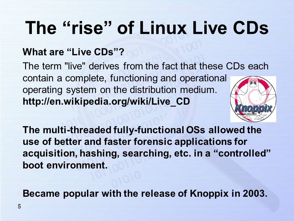 6 Linux Live CDs Widely used in CF industry –Free –Open source, and therefore customizable.