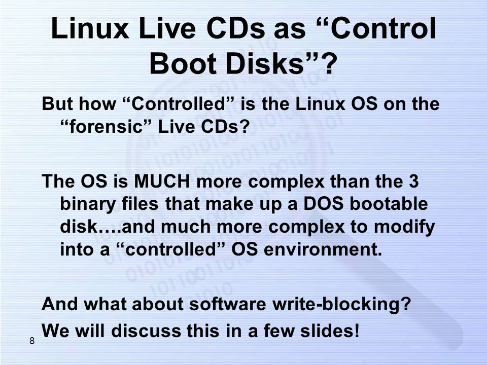8 Linux Live CDs as Control Boot Disks? But how Controlled is the Linux OS on the forensic Live CDs? The OS is MUCH more complex than the 3 binary fil