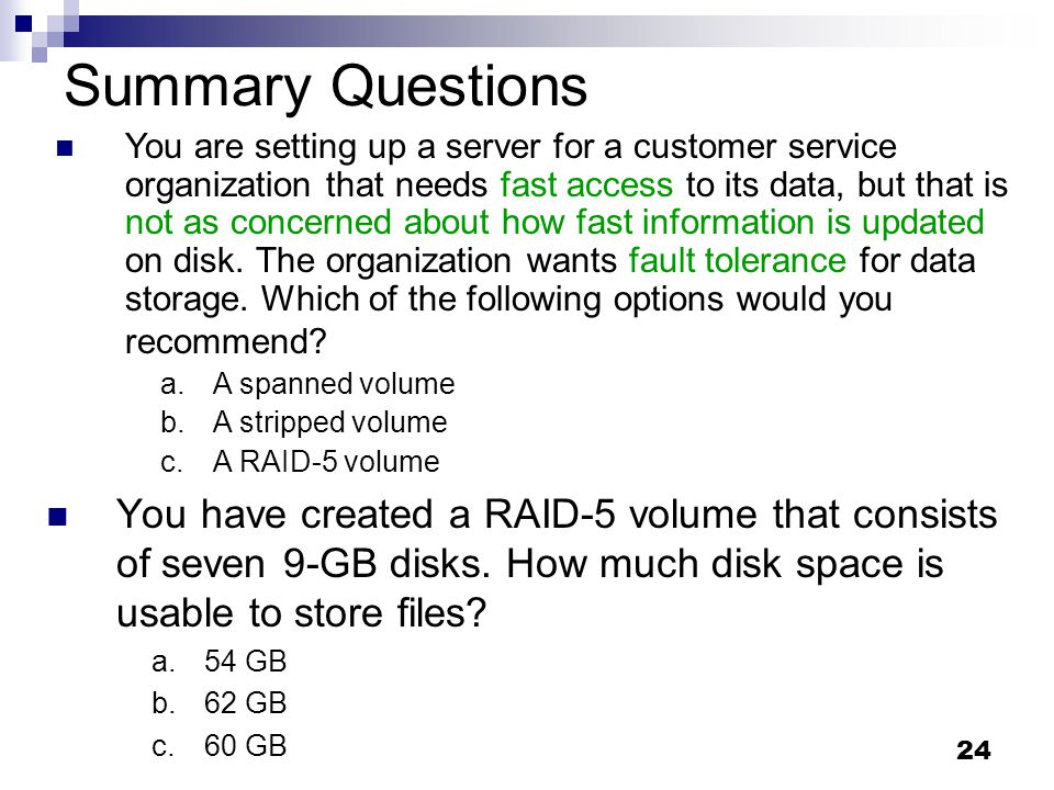 24 Summary Questions You have created a RAID-5 volume that consists of seven 9-GB disks.