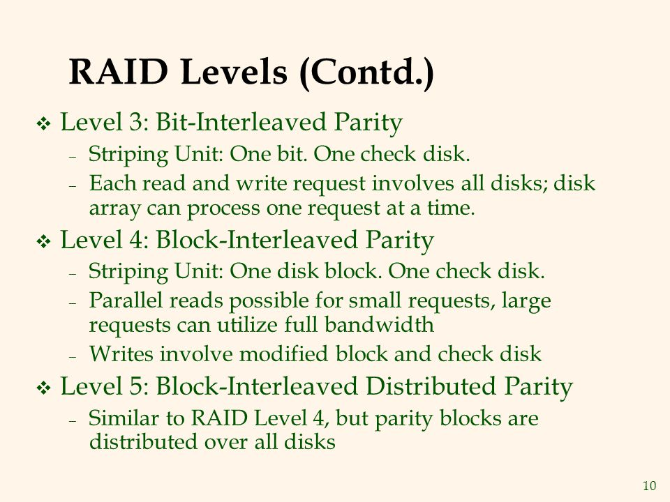 10 RAID Levels (Contd.) v Level 3: Bit-Interleaved Parity – Striping Unit: One bit.