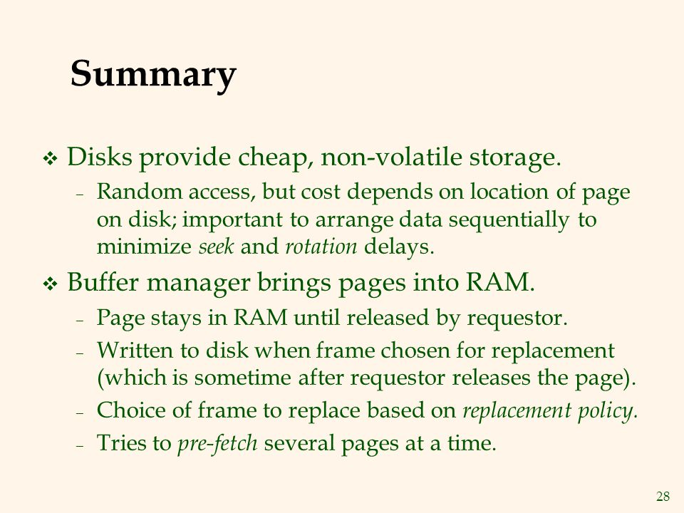28 Summary v Disks provide cheap, non-volatile storage.