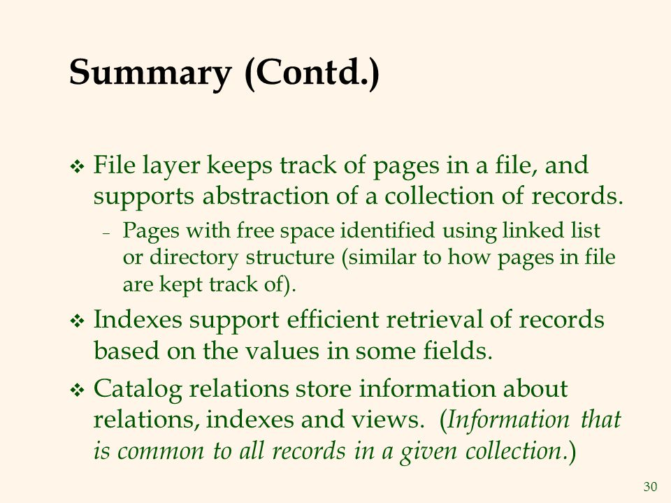 30 Summary (Contd.) v File layer keeps track of pages in a file, and supports abstraction of a collection of records.