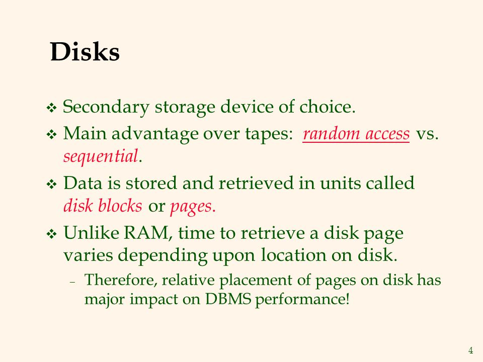 4 Disks v Secondary storage device of choice. v Main advantage over tapes: random access vs.