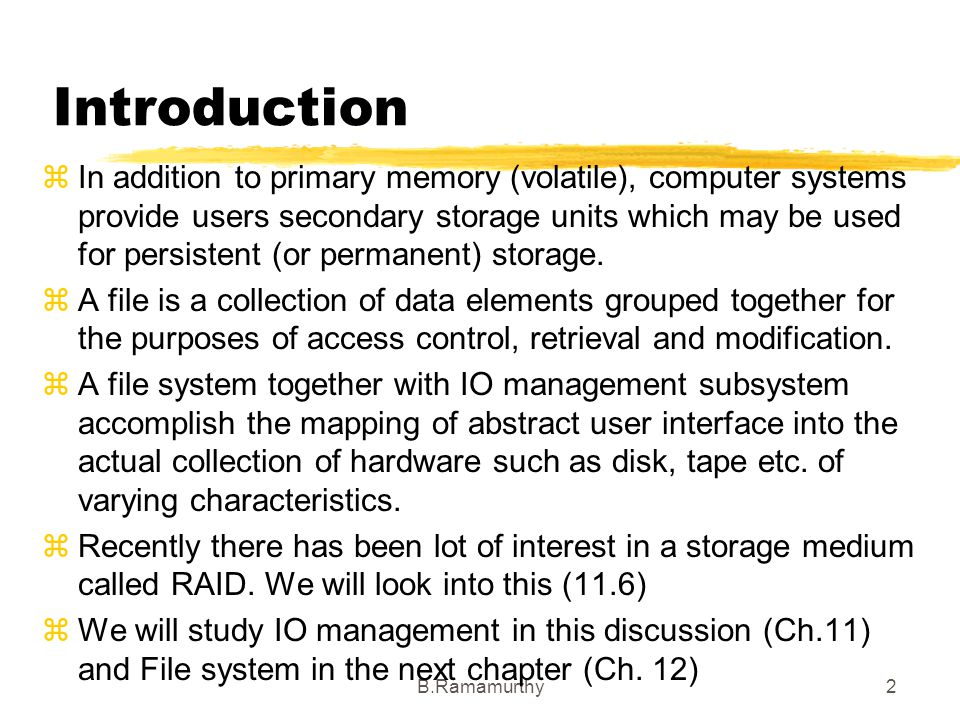 2 Introduction In addition to primary memory (volatile), computer systems provide users secondary storage units which may be used for persistent (or p