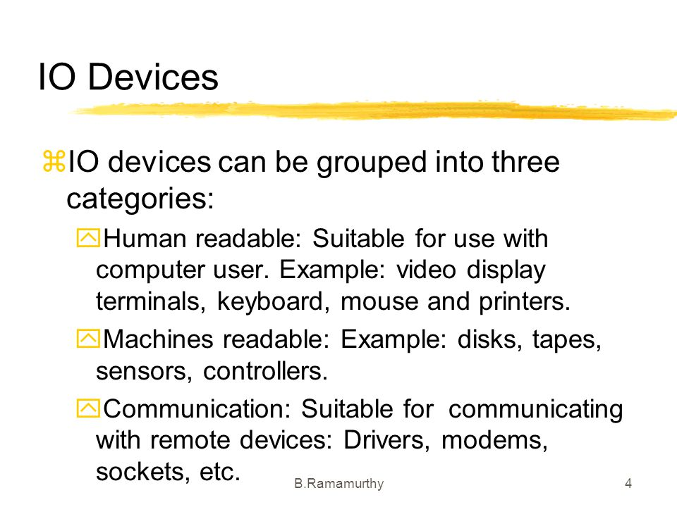 B.Ramamurthy5 Device Characteristics Devices vary widely in characteristics such as: Data rate, applications, complexity of control, unit of transfer, data representation, Error conditions.