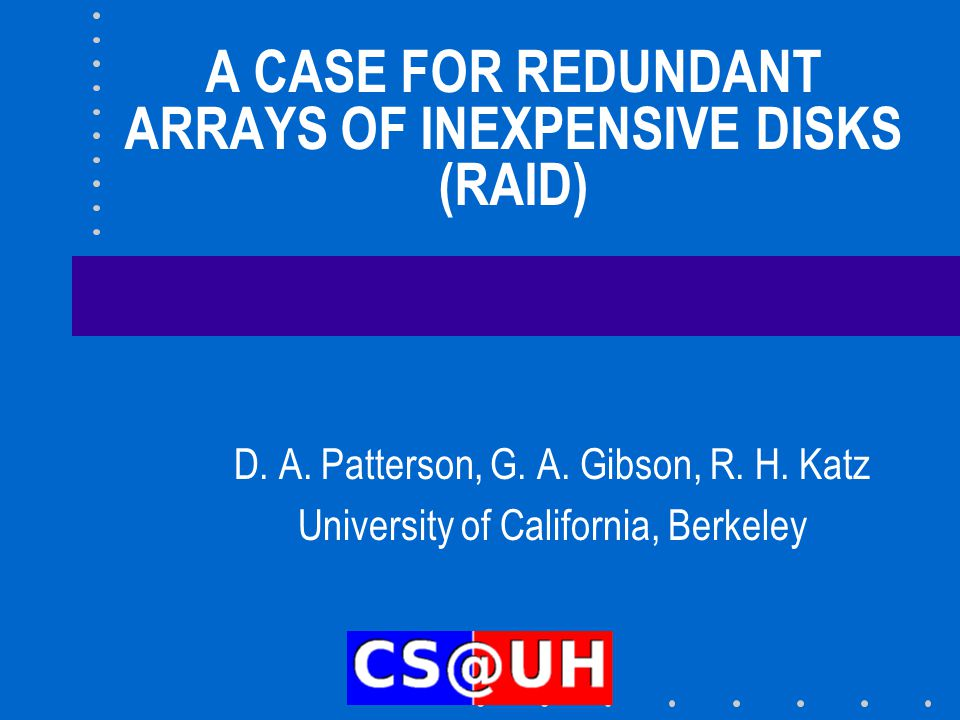 A CASE FOR REDUNDANT ARRAYS OF INEXPENSIVE DISKS (RAID) D.