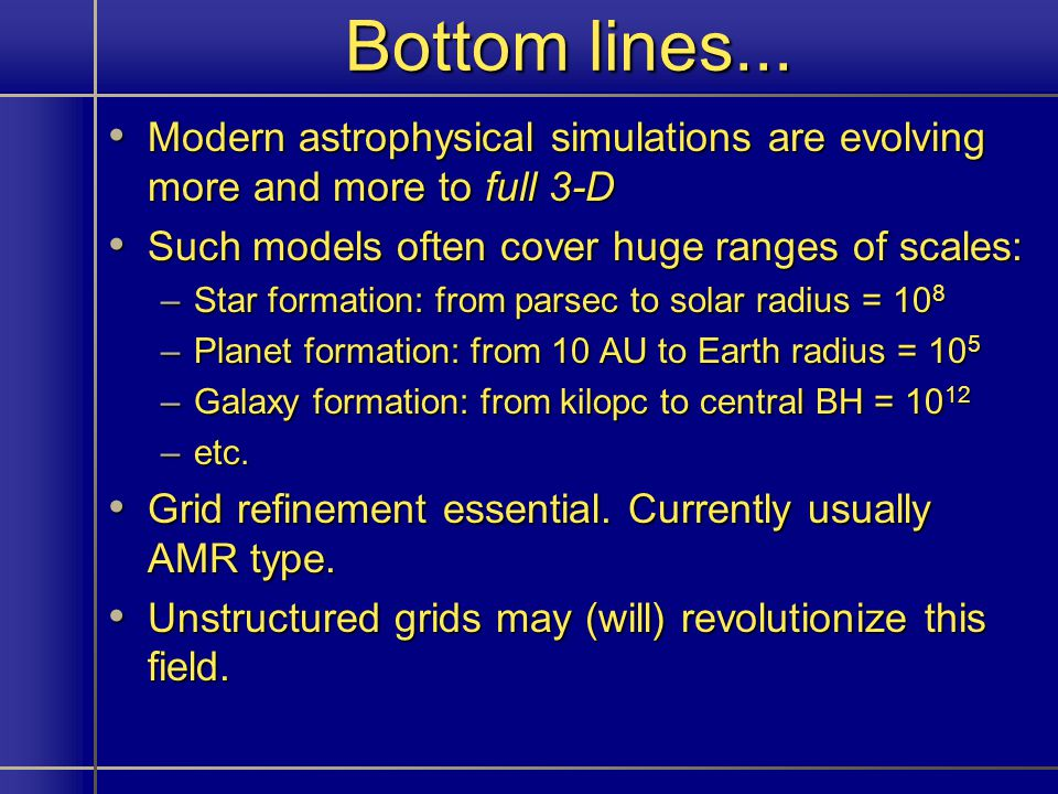 Bottom lines... Modern astrophysical simulations are evolving more and more to full 3-D Modern astrophysical simulations are evolving more and more to
