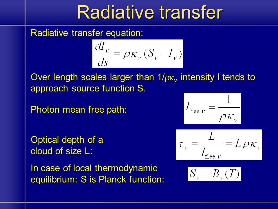 Radiative transfer Radiative transfer equation: Over length scales larger than 1/ intensity I tends to approach source function S.