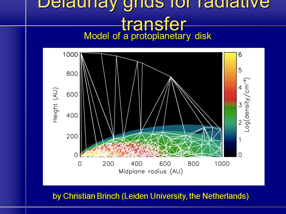 Delaunay grids for radiative transfer Model of a protoplanetary disk by Christian Brinch (Leiden University, the Netherlands)