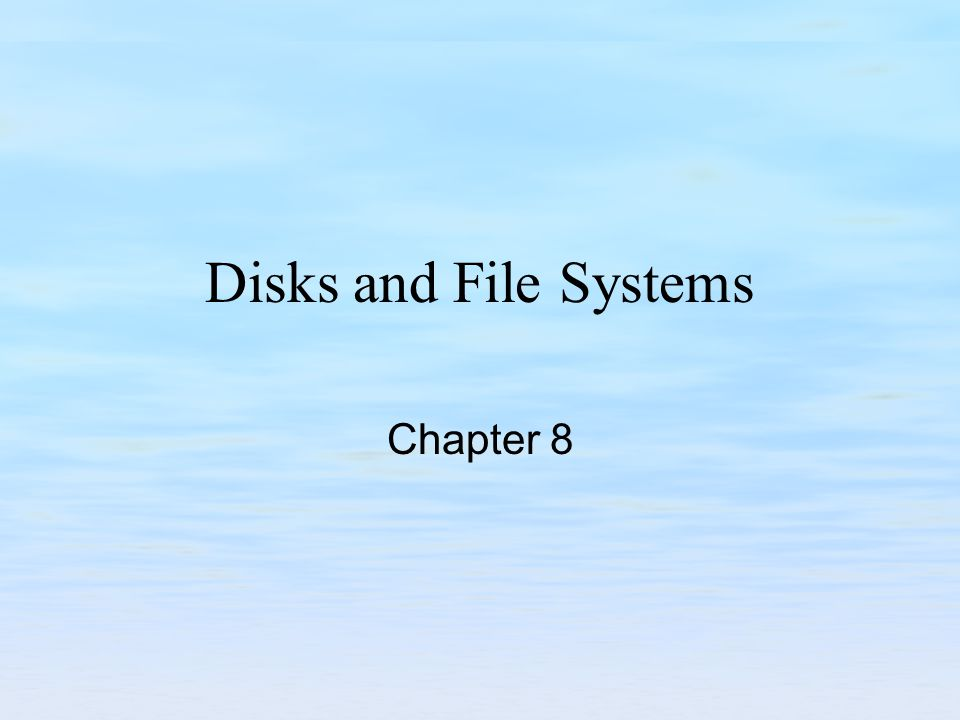 Disks and File Systems Chapter 8