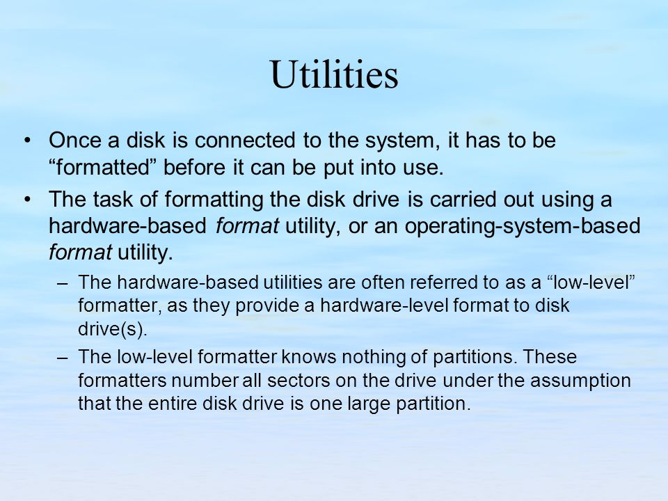 Utilities Once a disk is connected to the system, it has to be formatted before it can be put into use. The task of formatting the disk drive is carri