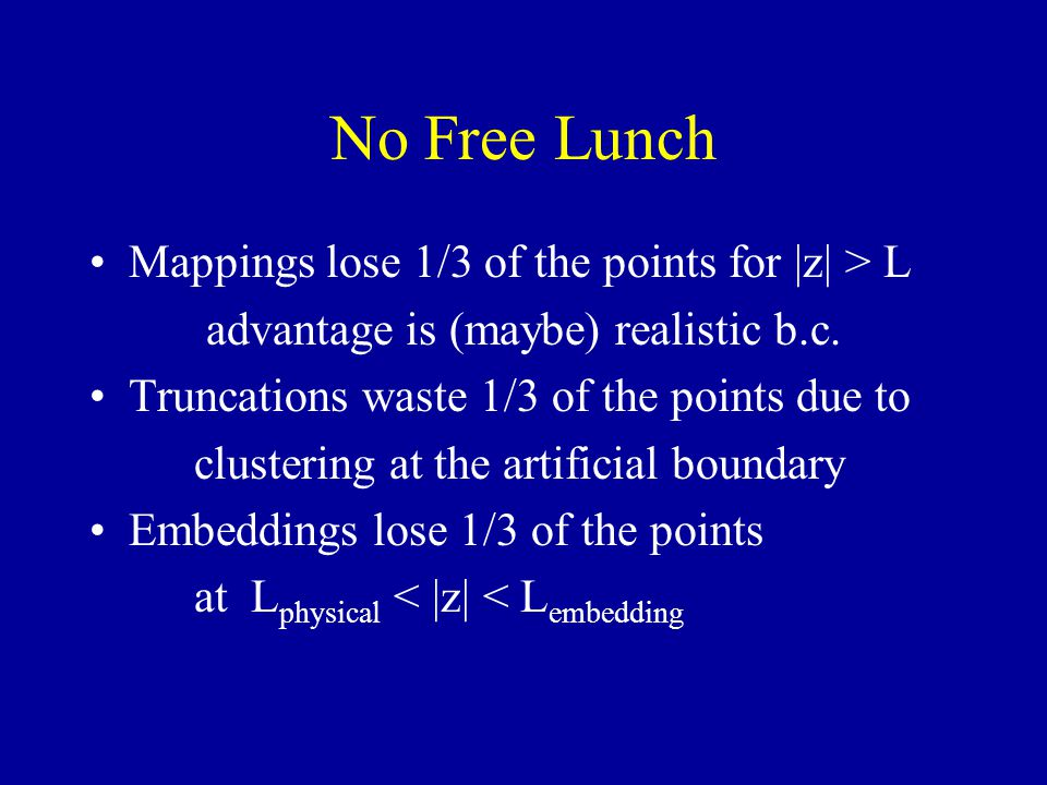 No Free Lunch Mappings lose 1/3 of the points for |z| > L advantage is (maybe) realistic b.c. Truncations waste 1/3 of the points due to clustering at