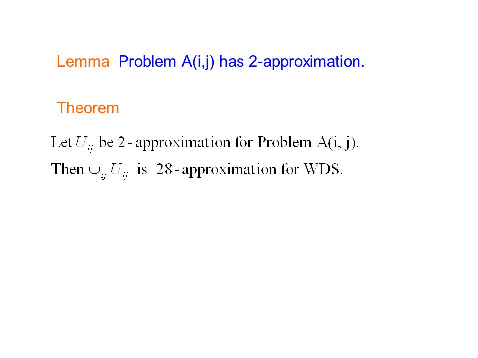 Lemma Problem A(i,j) has 2-approximation. Theorem