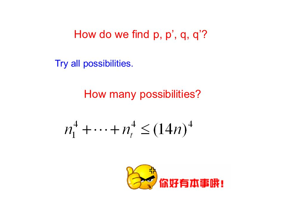 How do we find p, p, q, q Try all possibilities. How many possibilities